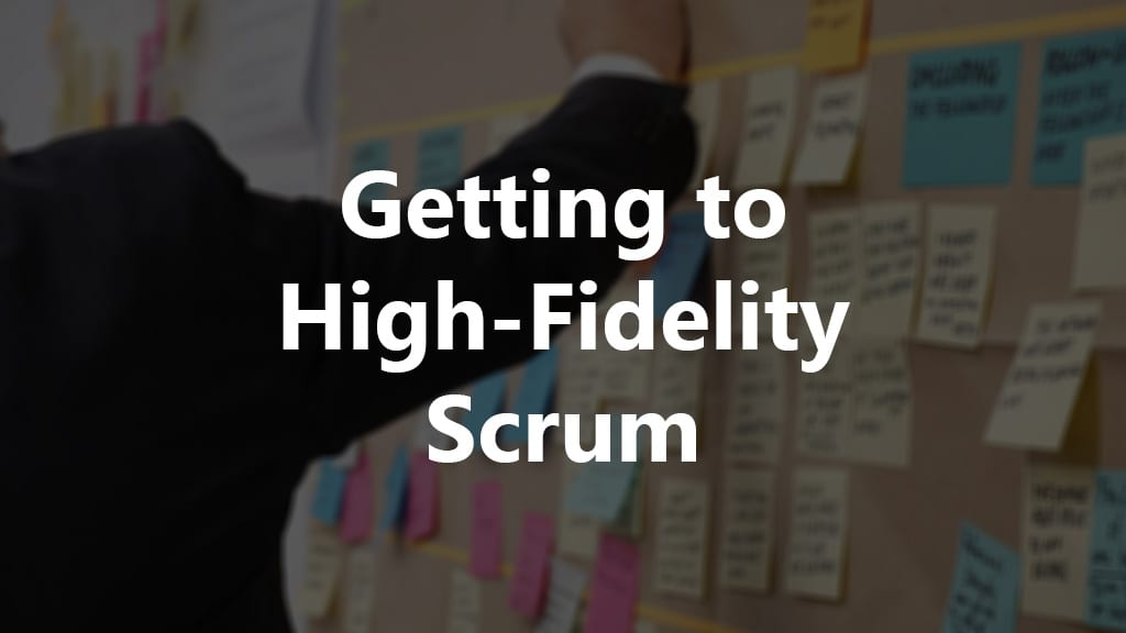 Getting to High-Fidelity Scrum